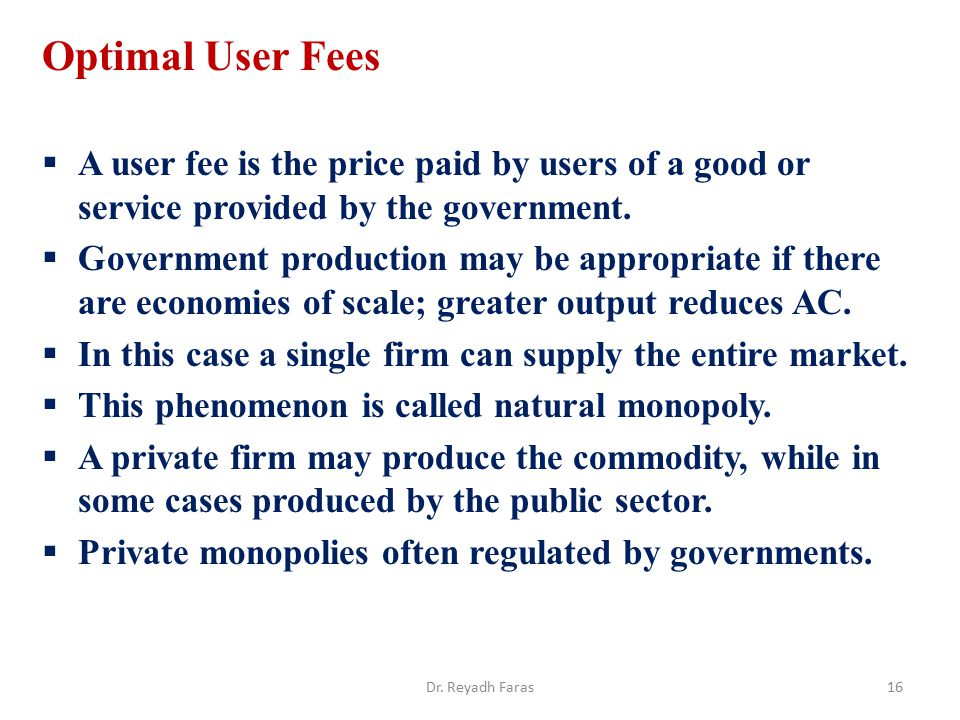 Optimal User Fees A user fee is the price paid by users of a good or service provided by the government.