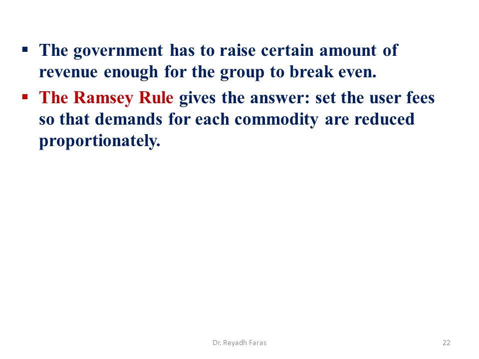 The government has to raise certain amount of revenue enough for the group to break even.