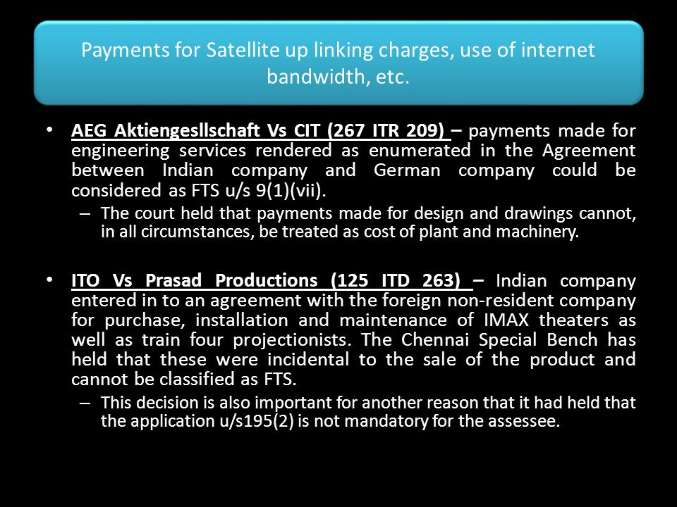 Payments for Satellite up linking charges, use of internet bandwidth, etc.