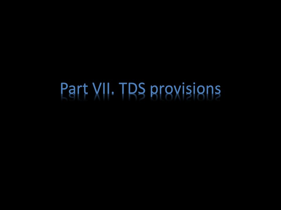 Part VII. TDS provisions
