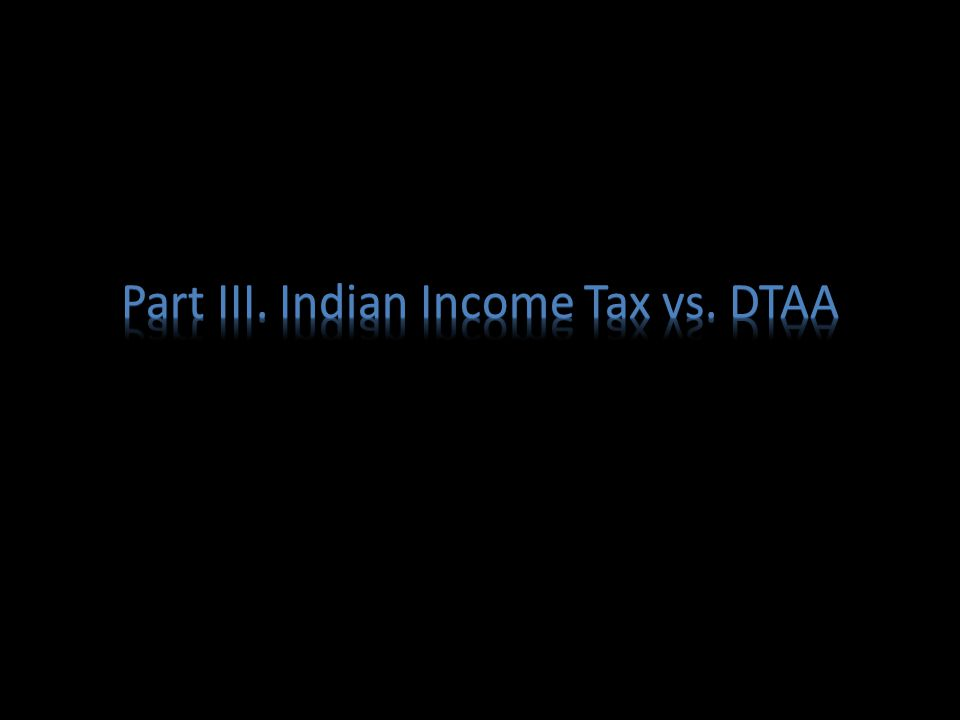Part III. Indian Income Tax vs. DTAA