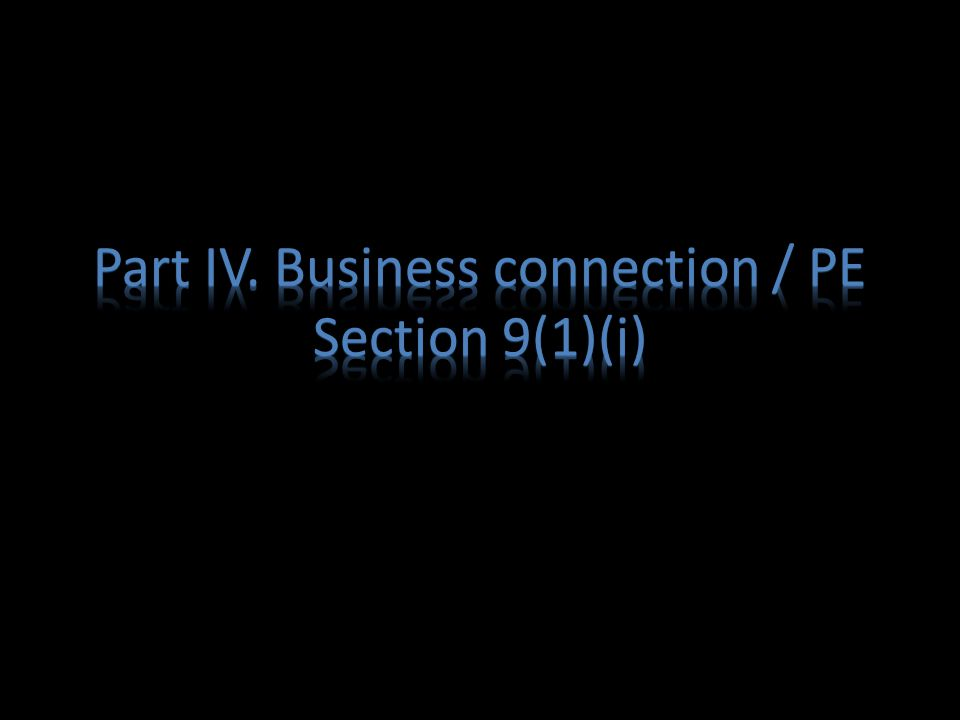 Part IV. Business connection / PE Section 9(1)(i)