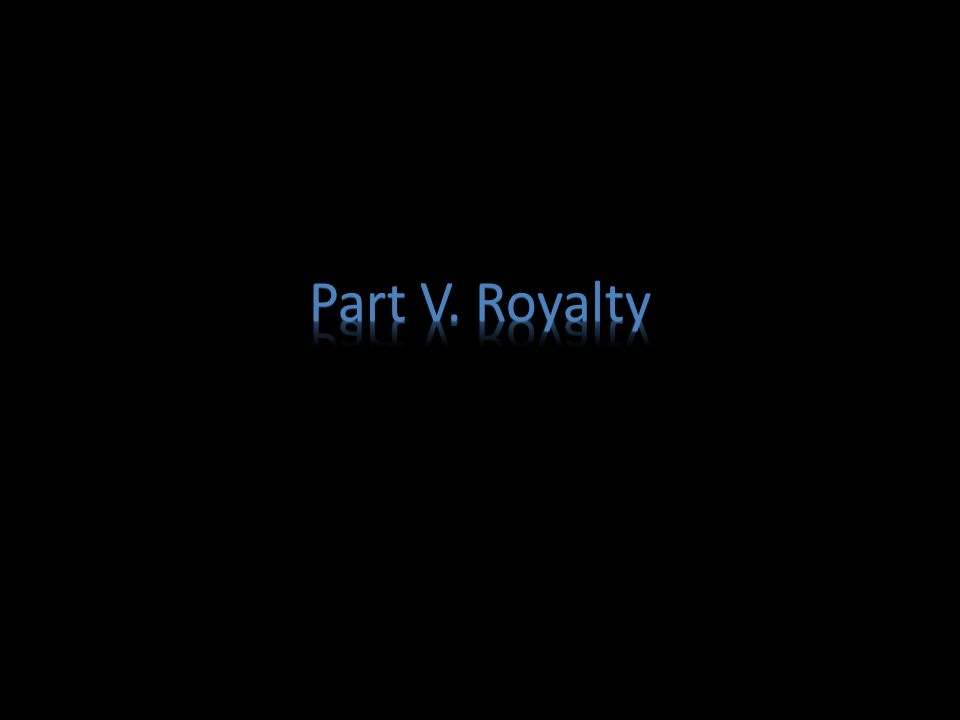 Part V. Royalty