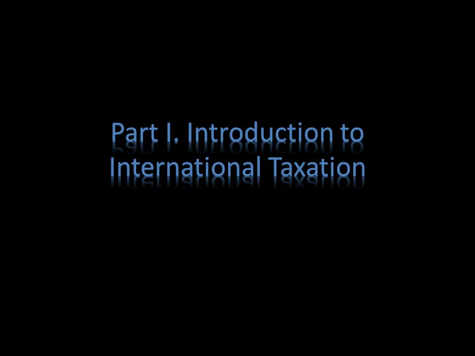 Part I. Introduction to International Taxation