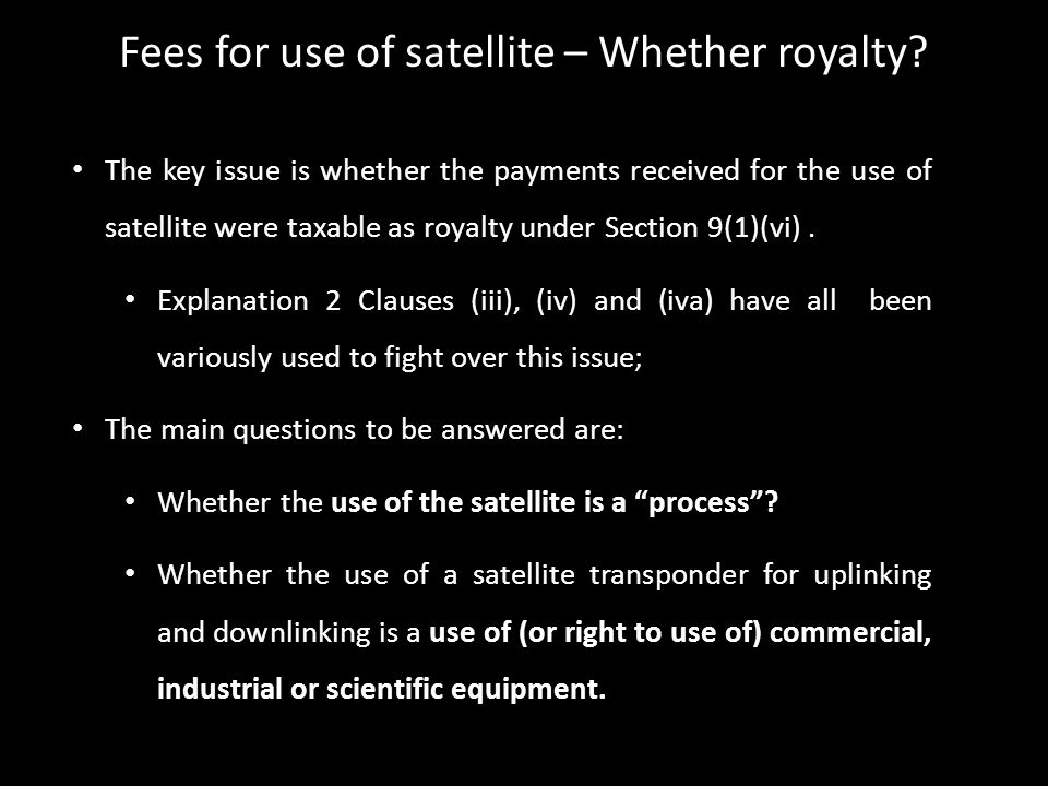 Fees for use of satellite – Whether royalty