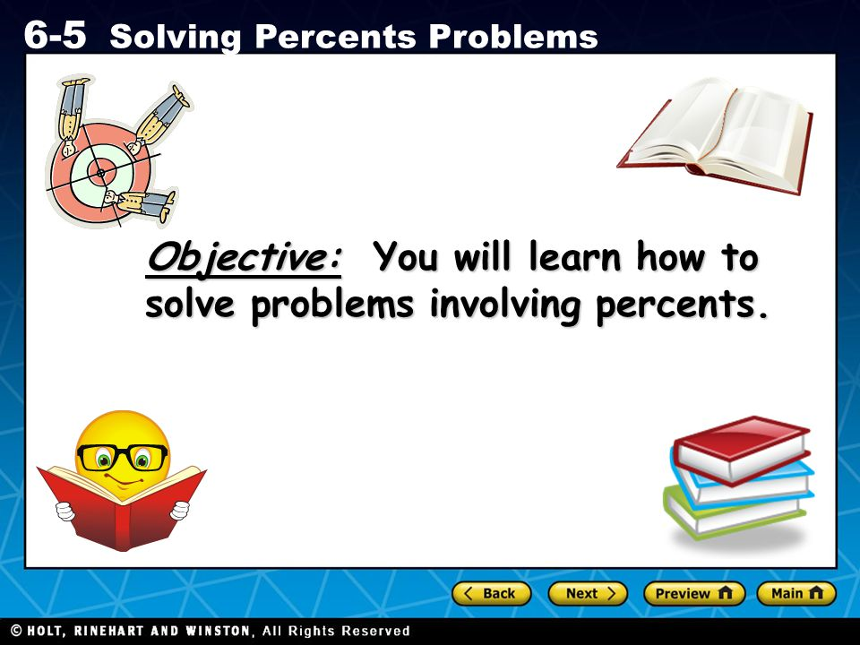 Objective: You will learn how to solve problems involving percents.