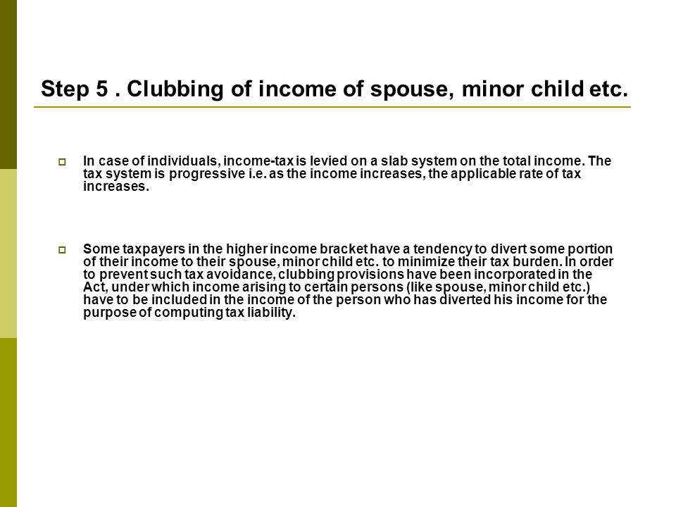 Step 5 . Clubbing of income of spouse, minor child etc.
