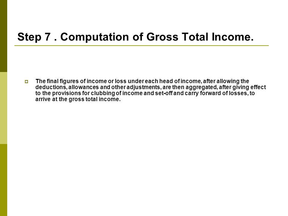 Step 7 . Computation of Gross Total Income.