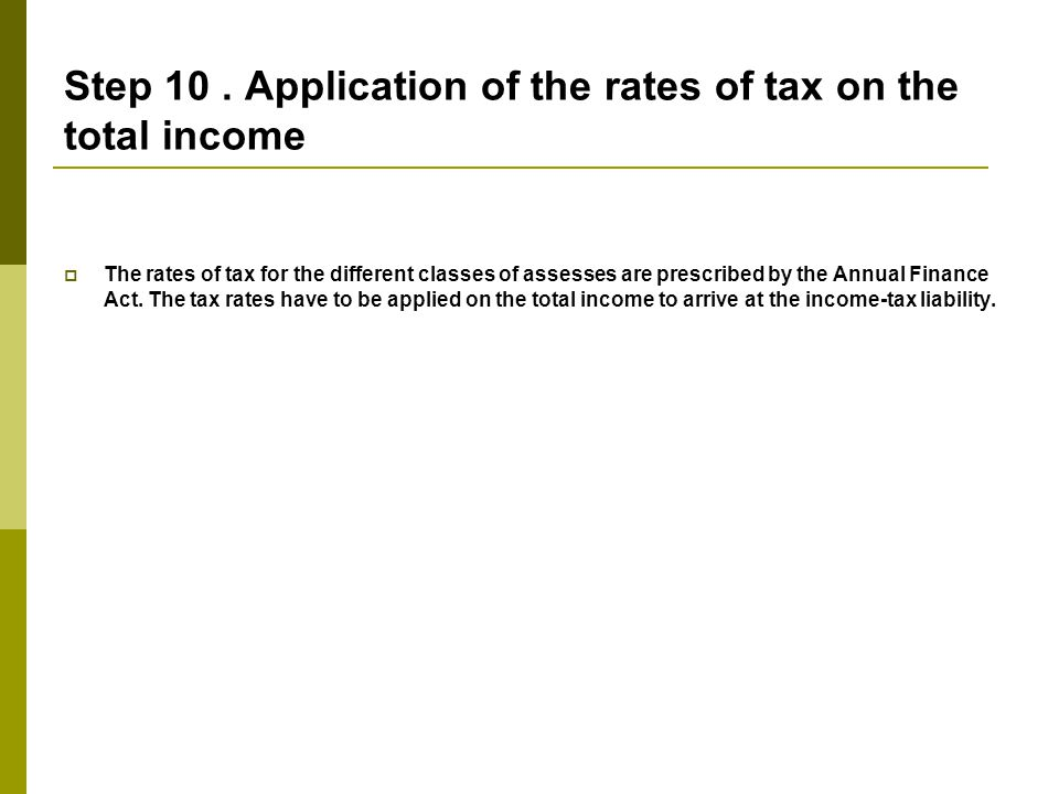 Step 10 . Application of the rates of tax on the total income