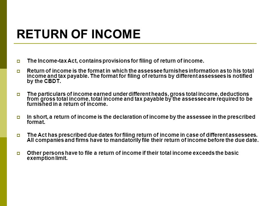 RETURN OF INCOME The Income-tax Act, contains provisions for filing of return of income.