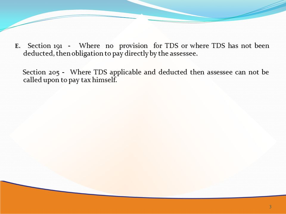 E. Section 191 - Where no provision for TDS or where TDS has not been deducted, then obligation to pay directly by the assessee.