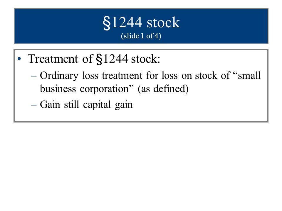§1244 stock (slide 1 of 4) Treatment of §1244 stock: