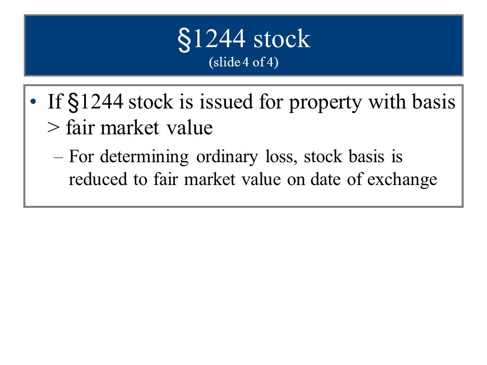 §1244 stock (slide 4 of 4) If §1244 stock is issued for property with basis > fair market value.