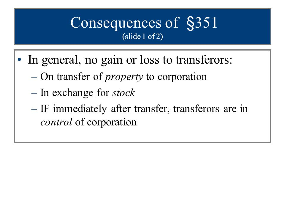 Consequences of §351 (slide 1 of 2)