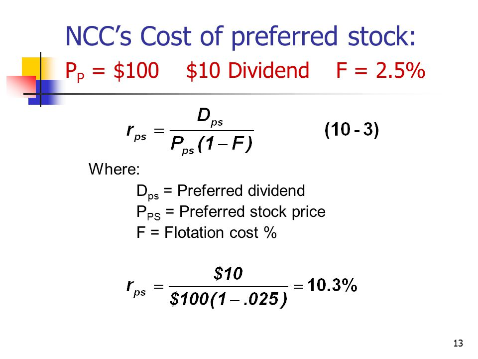 NCC's Cost of preferred stock: PP = $100 $10 Dividend F = 2.5%