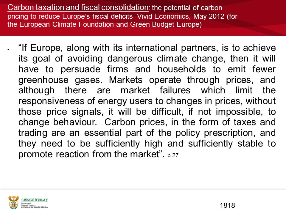 Carbon taxation and fiscal consolidation: the potential of carbon pricing to reduce Europe's fiscal deficits Vivid Economics, May 2012 (for the European Climate Foundation and Green Budget Europe)