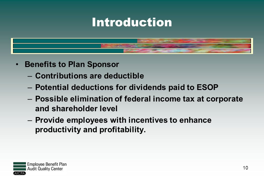 Introduction Benefits to Plan Sponsor Contributions are deductible