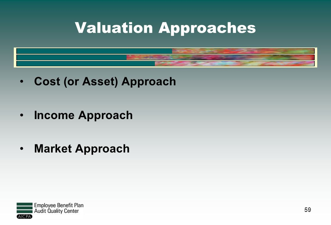 Valuation Approaches Cost (or Asset) Approach Income Approach
