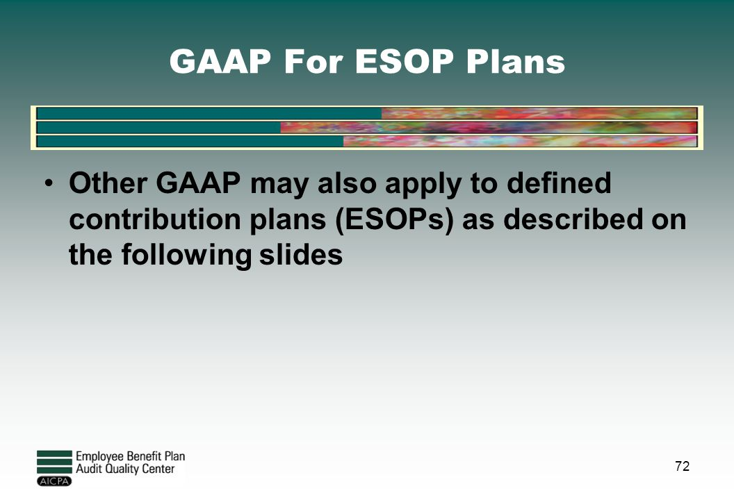 GAAP For ESOP Plans Other GAAP may also apply to defined contribution plans (ESOPs) as described on the following slides.