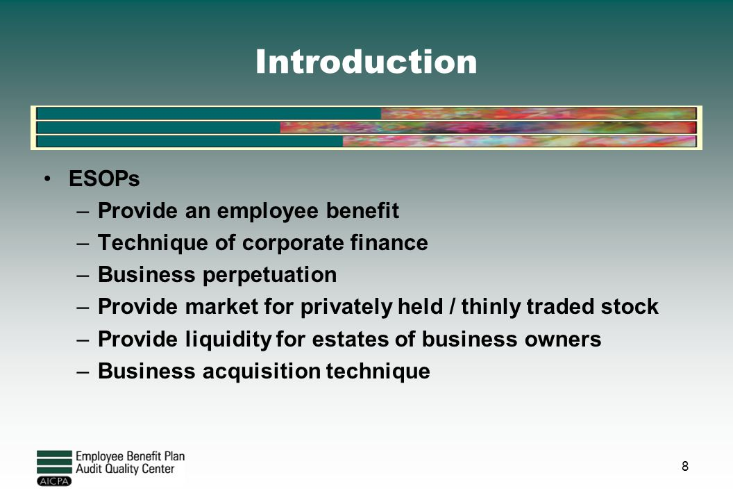 Introduction ESOPs Provide an employee benefit