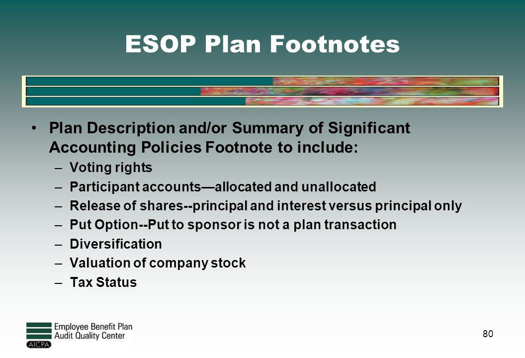 ESOP Plan Footnotes Plan Description and/or Summary of Significant Accounting Policies Footnote to include: