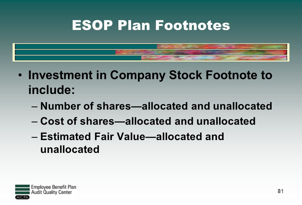 ESOP Plan Footnotes Investment in Company Stock Footnote to include: