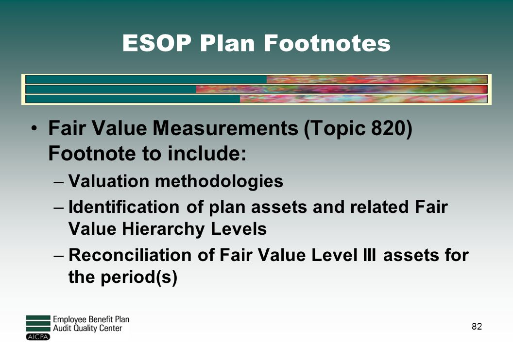 ESOP Plan Footnotes Fair Value Measurements (Topic 820) Footnote to include: Valuation methodologies.