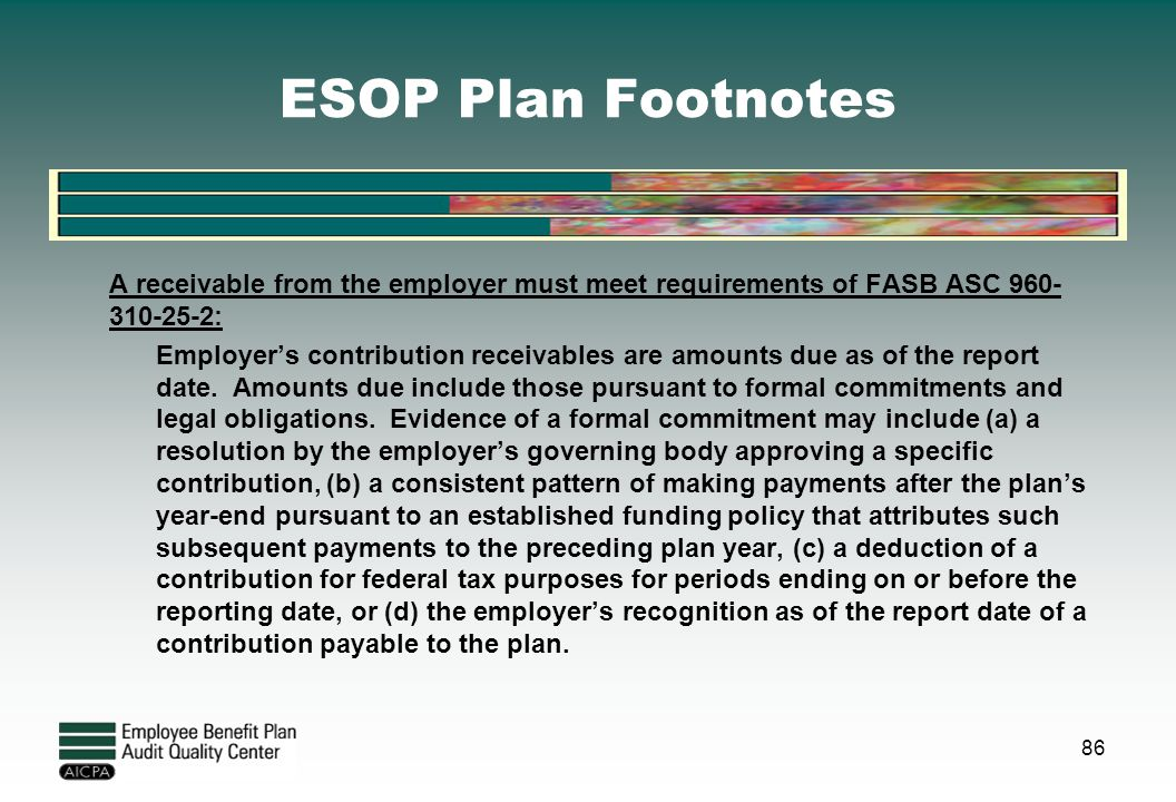 ESOP Plan Footnotes A receivable from the employer must meet requirements of FASB ASC 960-310-25-2: