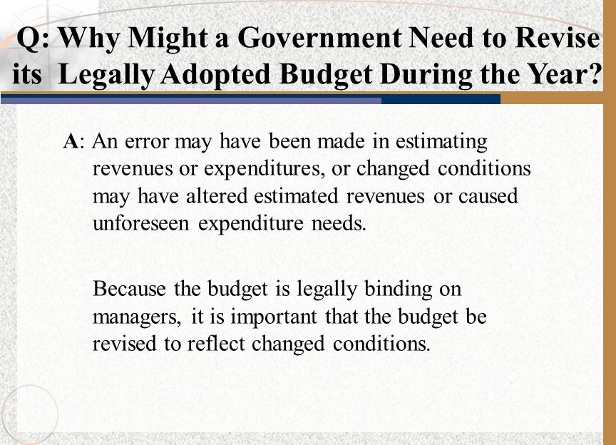 Q: Why Might a Government Need to Revise its Legally Adopted Budget During the Year
