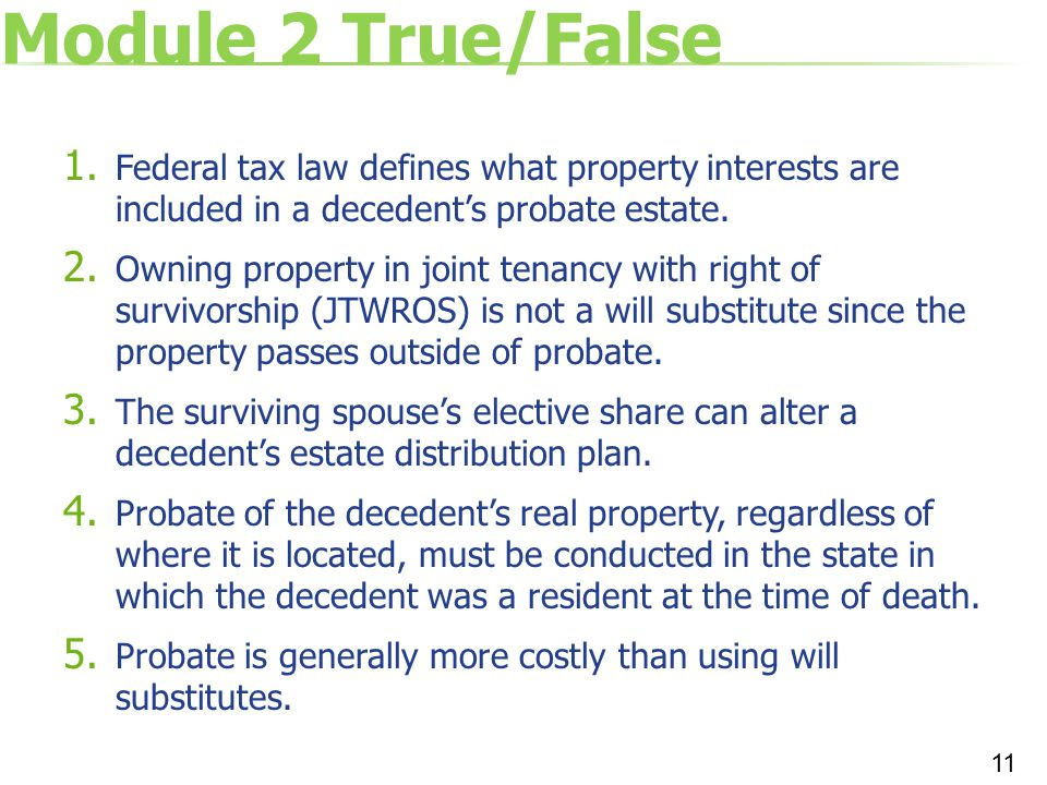 Module 2 True/False Federal tax law defines what property interests are included in a decedent's probate estate.