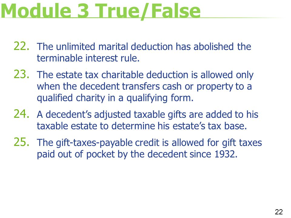 Module 3 True/False The unlimited marital deduction has abolished the terminable interest rule.