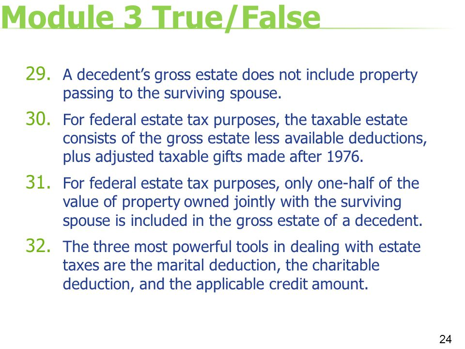 Module 3 True/False A decedent's gross estate does not include property passing to the surviving spouse.
