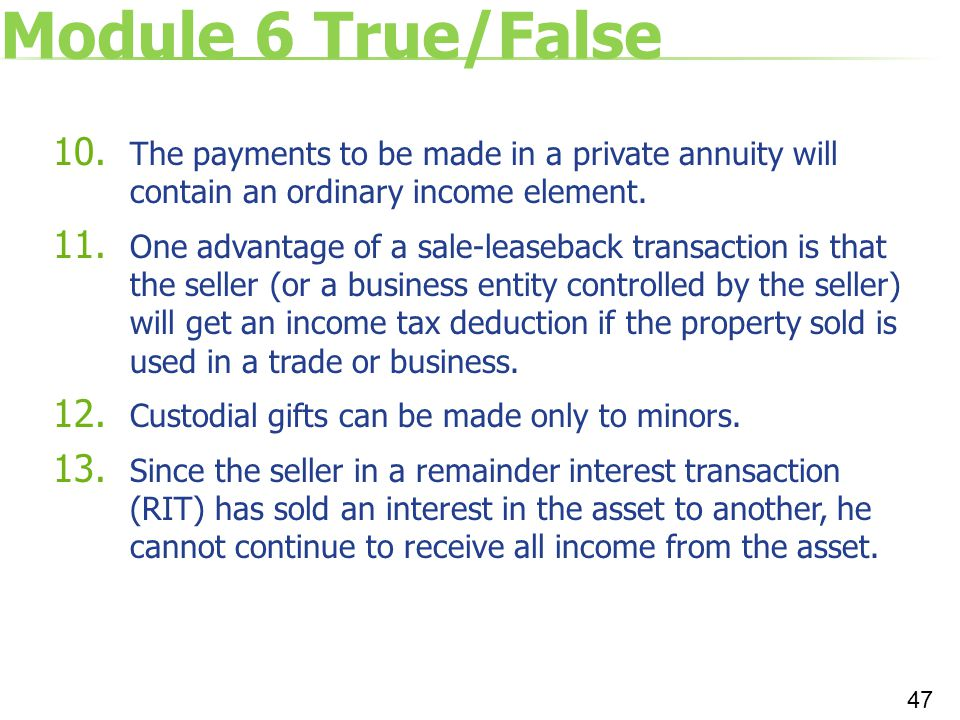 Module 6 True/False The payments to be made in a private annuity will contain an ordinary income element.