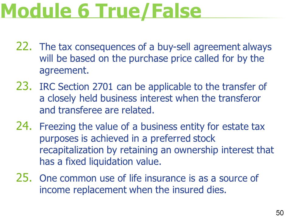 Module 6 True/False The tax consequences of a buy-sell agreement always will be based on the purchase price called for by the agreement.