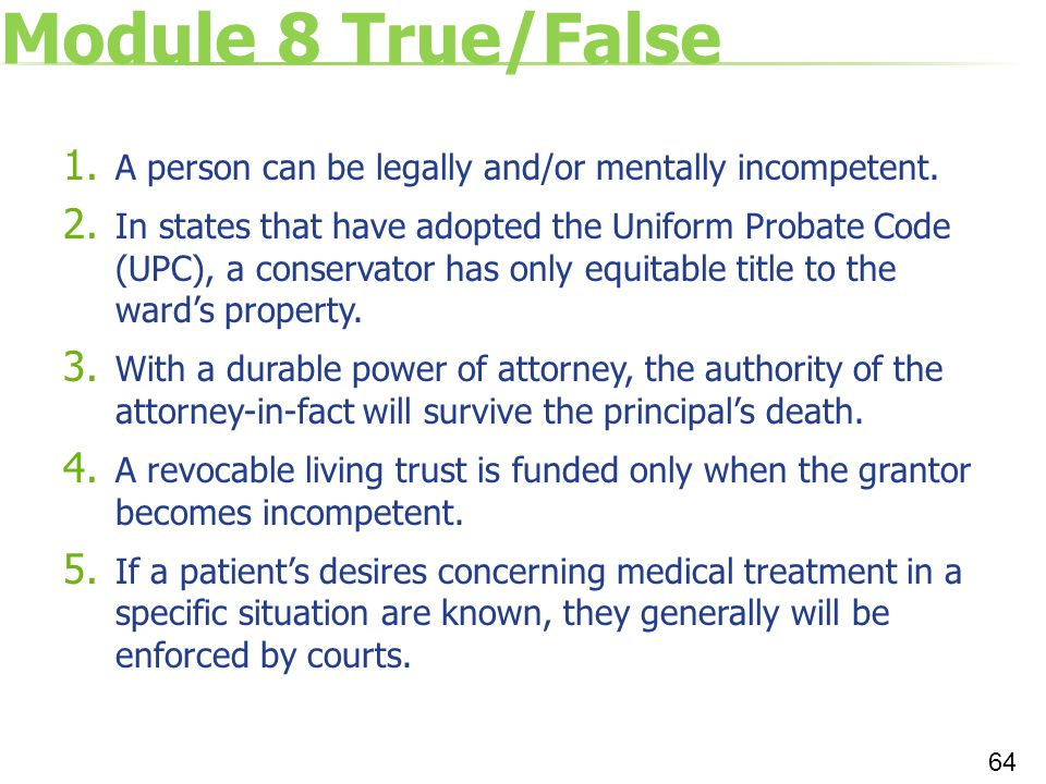 Module 8 True/False A person can be legally and/or mentally incompetent.
