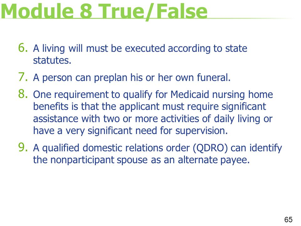 Module 8 True/False A living will must be executed according to state statutes. A person can preplan his or her own funeral.