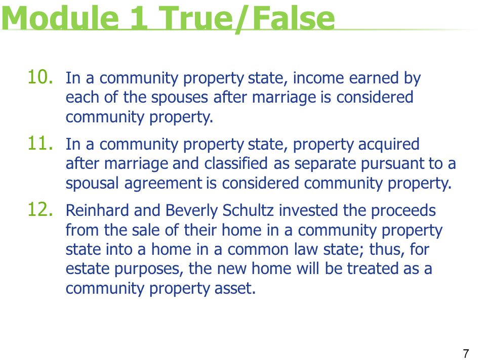 Module 1 True/False In a community property state, income earned by each of the spouses after marriage is considered community property.