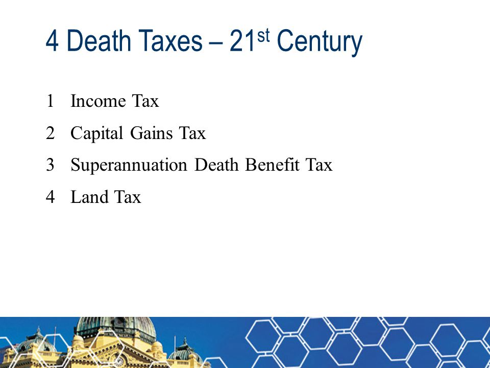 4 Death Taxes – 21st Century