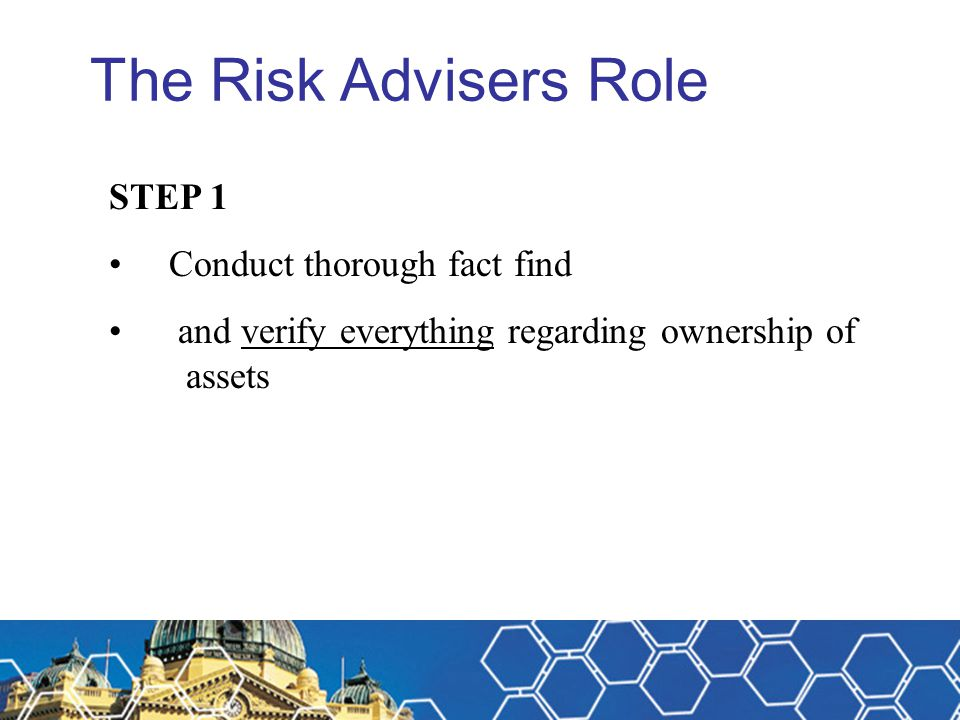 The Risk Advisers Role STEP 1 Conduct thorough fact find