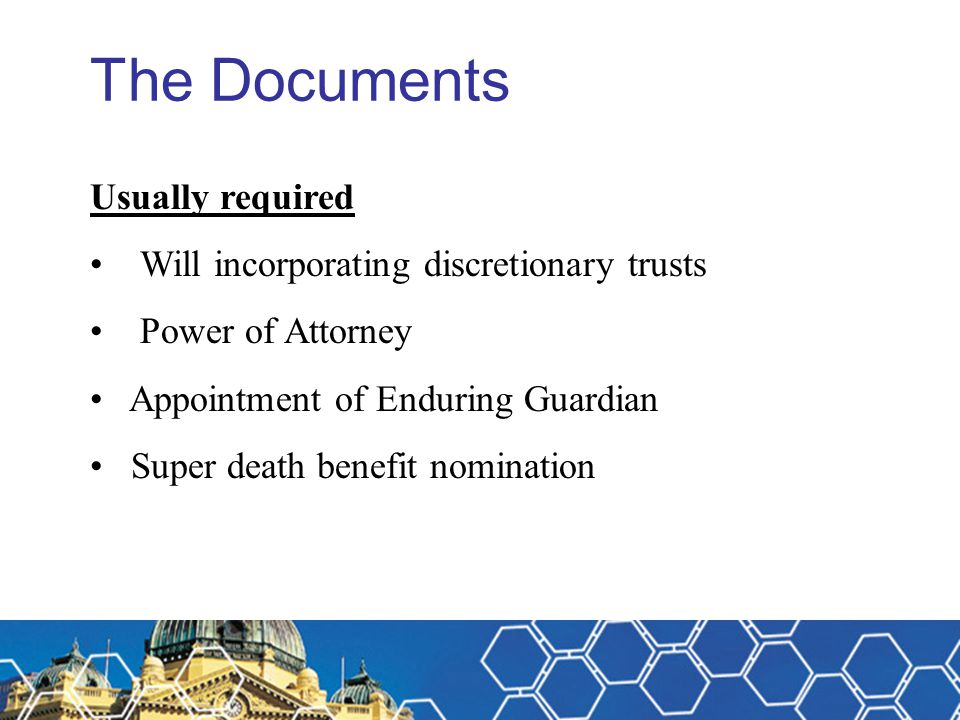 The Documents Usually required Will incorporating discretionary trusts