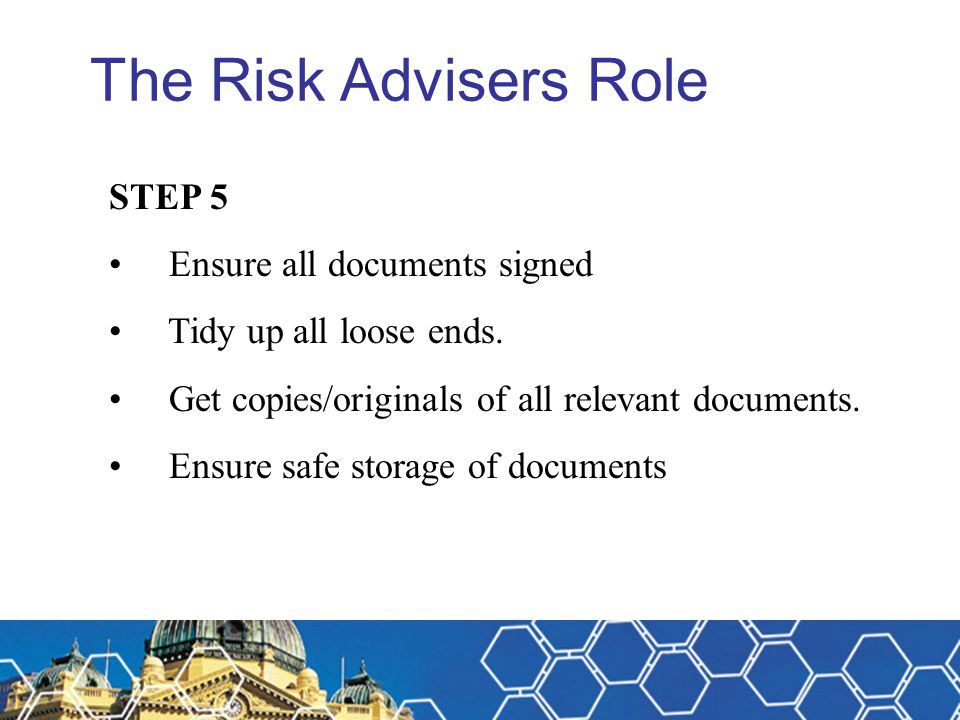 The Risk Advisers Role STEP 5 Ensure all documents signed