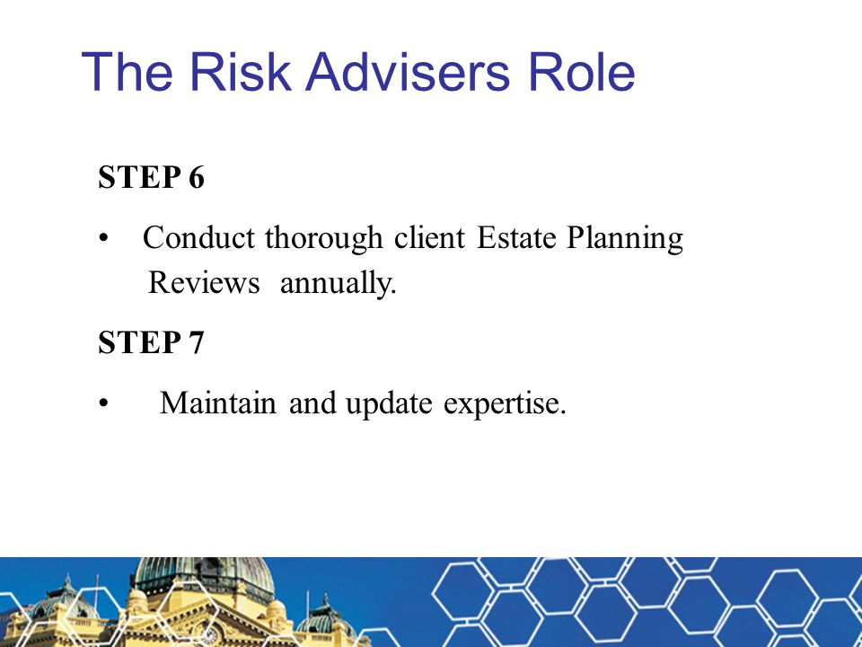 The Risk Advisers Role STEP 6 Conduct thorough client Estate Planning