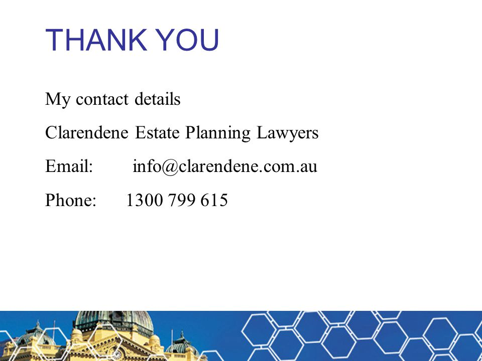THANK YOU My contact details Clarendene Estate Planning Lawyers