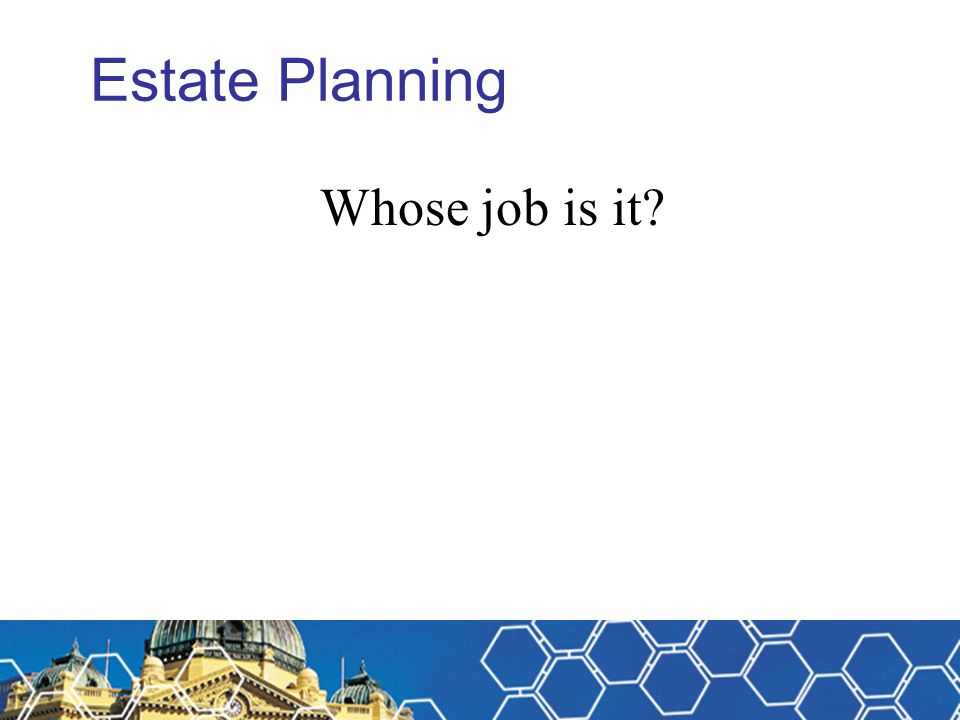 Michael Fitzpatrick Estate Planning Whose job is it