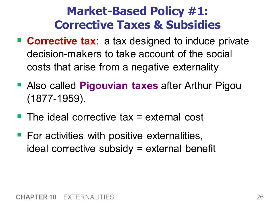 Market-Based Policy #1: Corrective Taxes & Subsidies