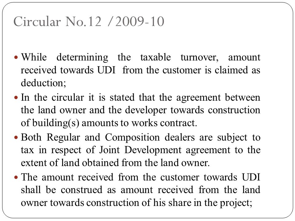Circular No.12 /2009-10 While determining the taxable turnover, amount received towards UDI from the customer is claimed as deduction;