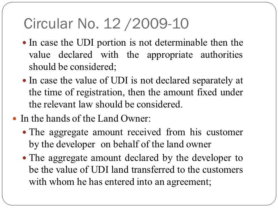 Circular No. 12 /2009-10 In case the UDI portion is not determinable then the value declared with the appropriate authorities should be considered;