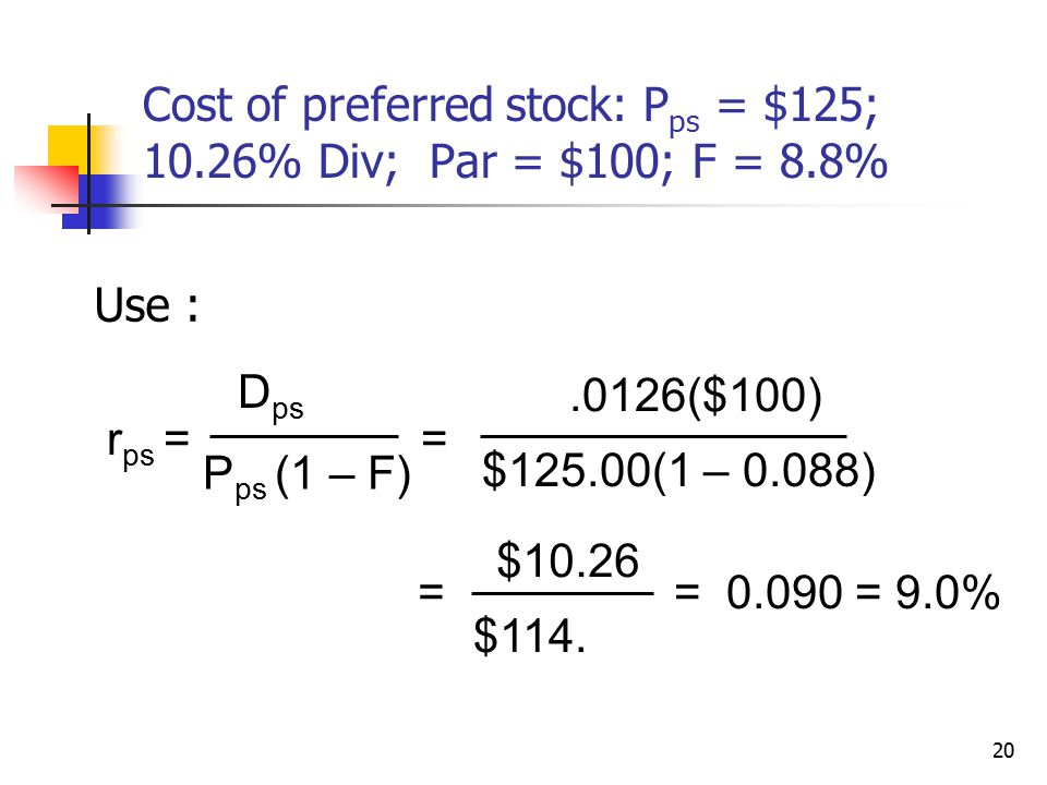 Cost of preferred stock: Pps = $125; 10.26% Div; Par = $100; F = 8.8%