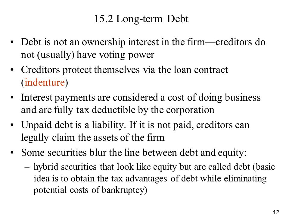 15.2 Long-term Debt Debt is not an ownership interest in the firm—creditors do not (usually) have voting power.