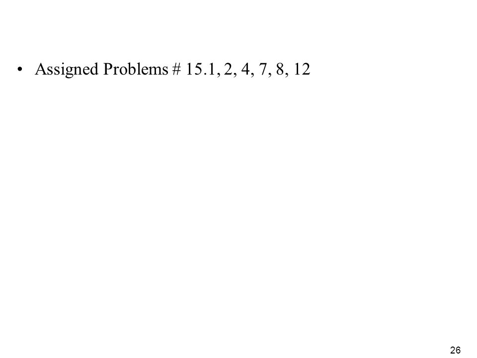 Assigned Problems # 15.1, 2, 4, 7, 8, 12